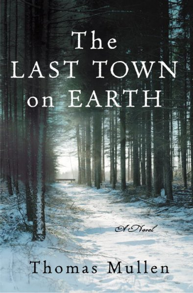 Last Town on Earth by Thomas Mullen