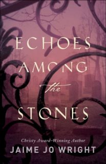 Echoes Among the Stones by Jaime Jo Wright