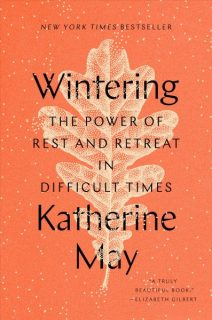 Wintering : the power of rest and retreat in difficult times by Katherine May